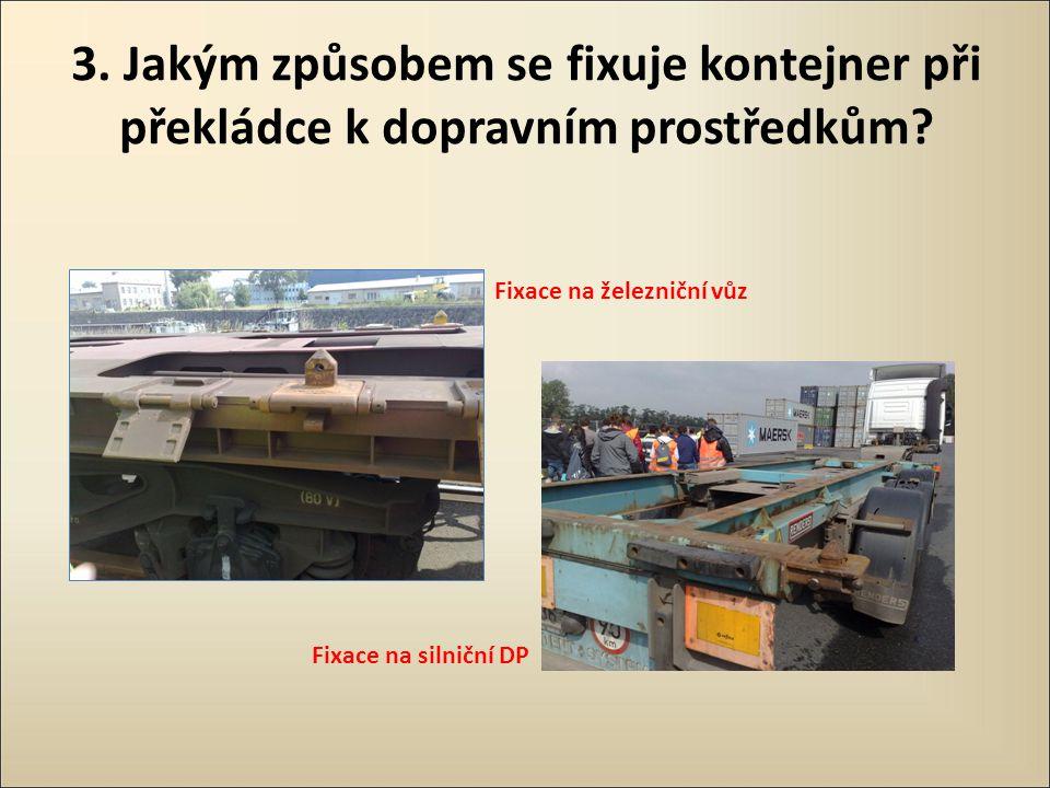 3. Jakým způsobem se fixuje kontejner při překládce k dopravním prostředkům