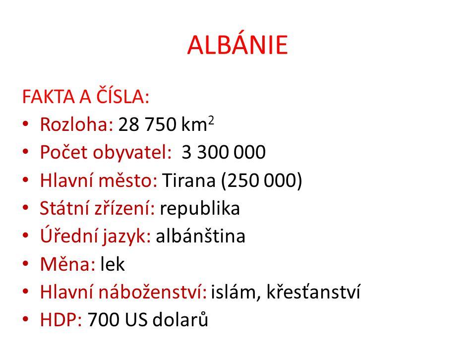 ALBÁNIE FAKTA A ČÍSLA: Rozloha: 28 750 km2 Počet obyvatel: 3 300 000