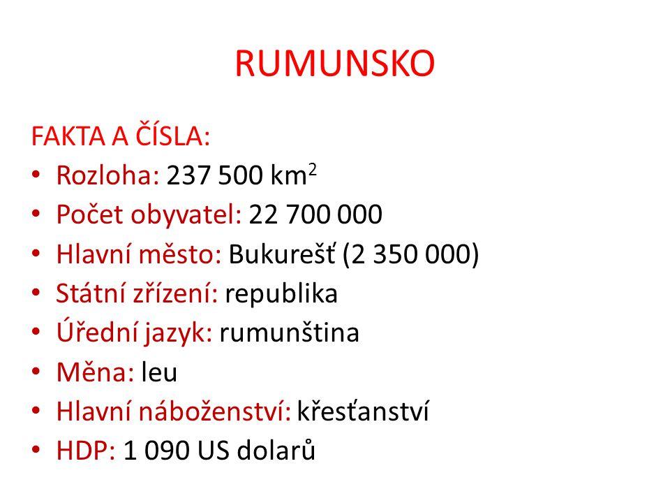 RUMUNSKO FAKTA A ČÍSLA: Rozloha: 237 500 km2