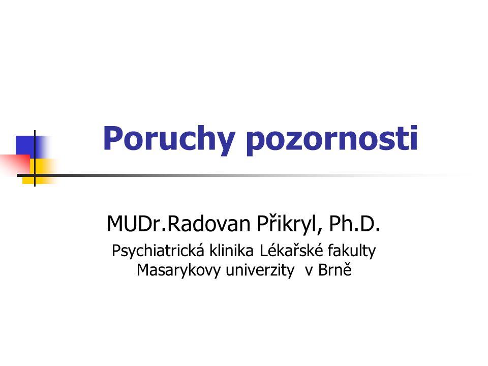 Poruchy pozornosti MUDr.Radovan Přikryl, Ph.D.