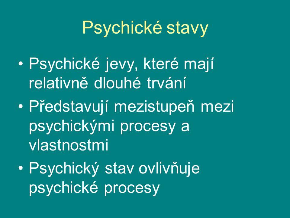 Psychické stavy Psychické jevy, které mají relativně dlouhé trvání