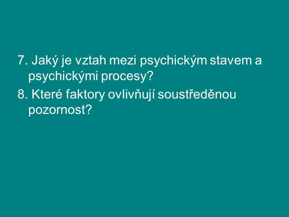 7. Jaký je vztah mezi psychickým stavem a psychickými procesy