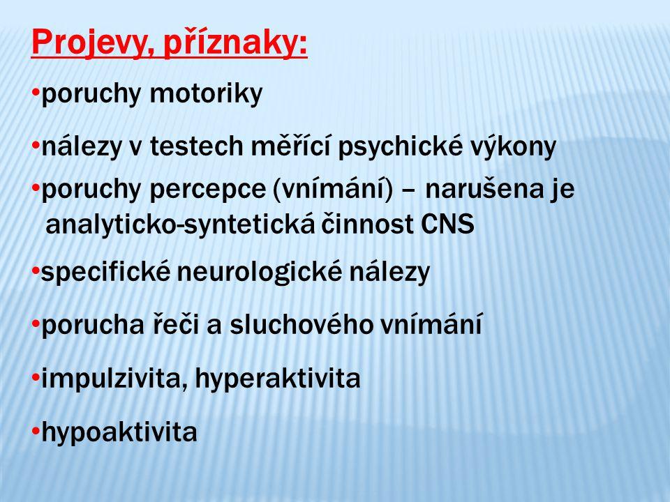 Projevy, příznaky: poruchy motoriky