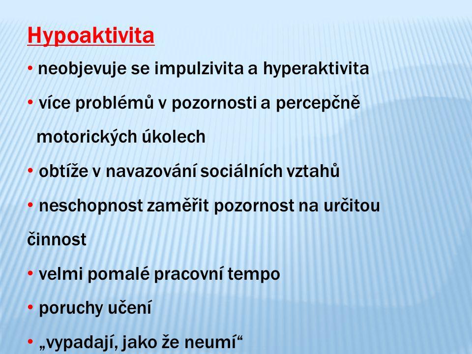 Hypoaktivita neobjevuje se impulzivita a hyperaktivita. více problémů v pozornosti a percepčně motorických úkolech.