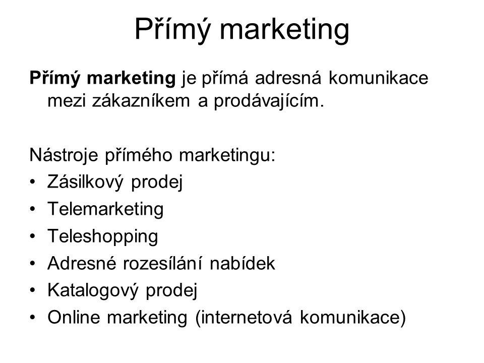 Přímý marketing Přímý marketing je přímá adresná komunikace mezi zákazníkem a prodávajícím. Nástroje přímého marketingu: