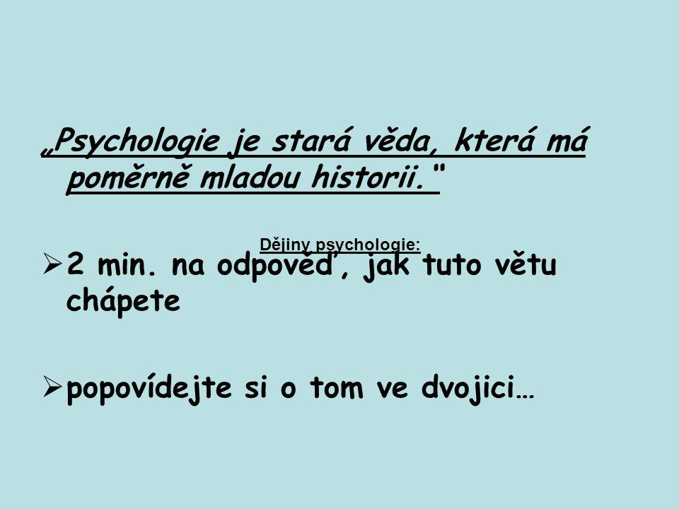 """""""Psychologie je stará věda, která má poměrně mladou historii."""