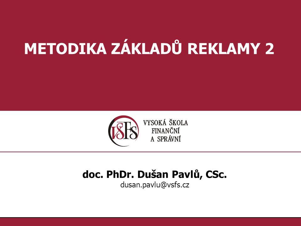 METODIKA ZÁKLADŮ REKLAMY 2 doc. PhDr. Dušan Pavlů, CSc.