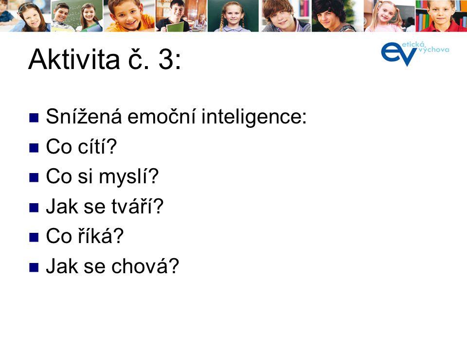 Aktivita č. 3: Snížená emoční inteligence: Co cítí Co si myslí