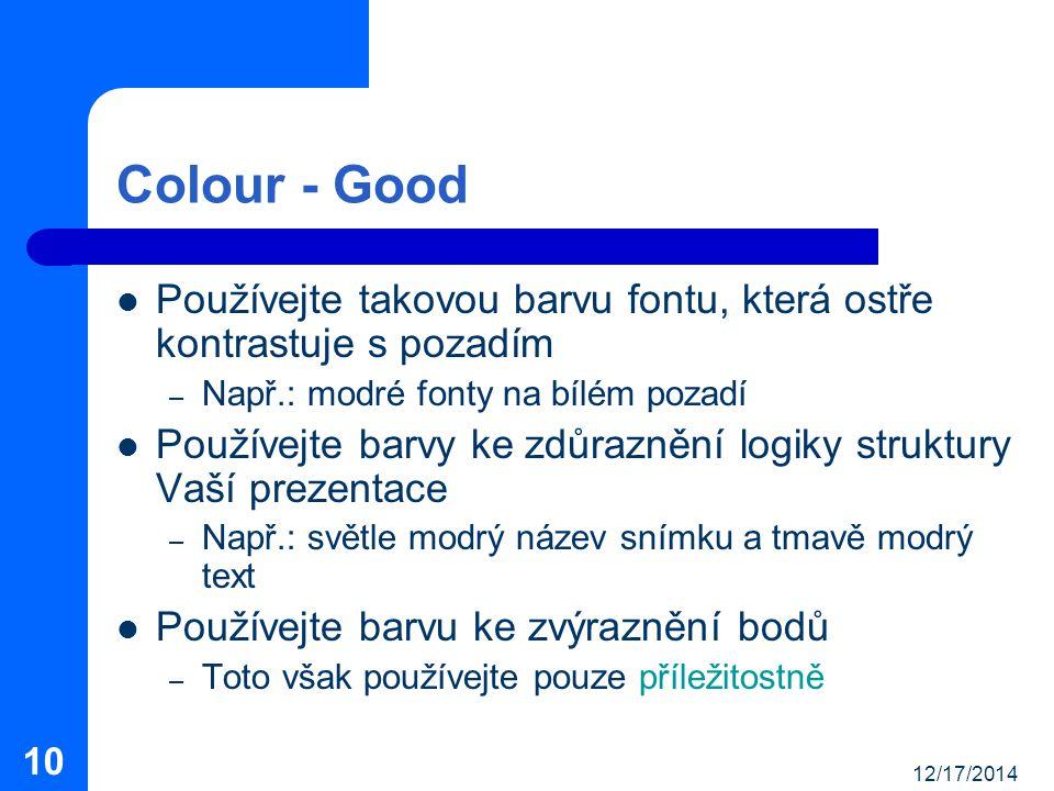 Colour - Good Používejte takovou barvu fontu, která ostře kontrastuje s pozadím. Např.: modré fonty na bílém pozadí.