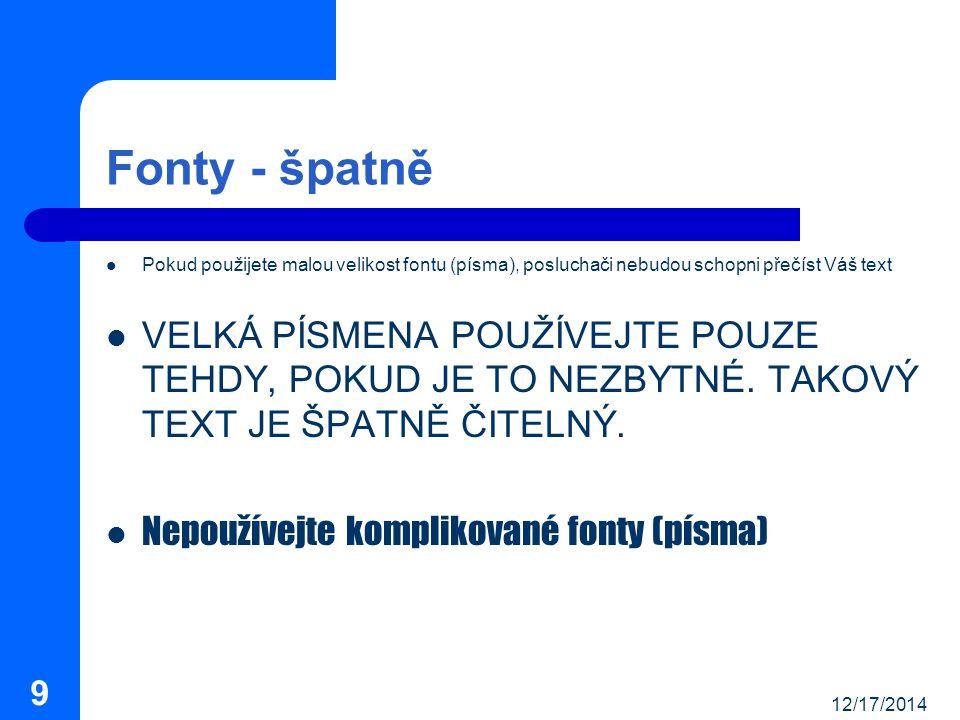 Fonty - špatně Pokud použijete malou velikost fontu (písma), posluchači nebudou schopni přečíst Váš text.