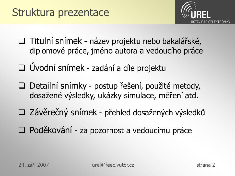 Struktura prezentace Titulní snímek - název projektu nebo bakalářské, diplomové práce, jméno autora a vedoucího práce.