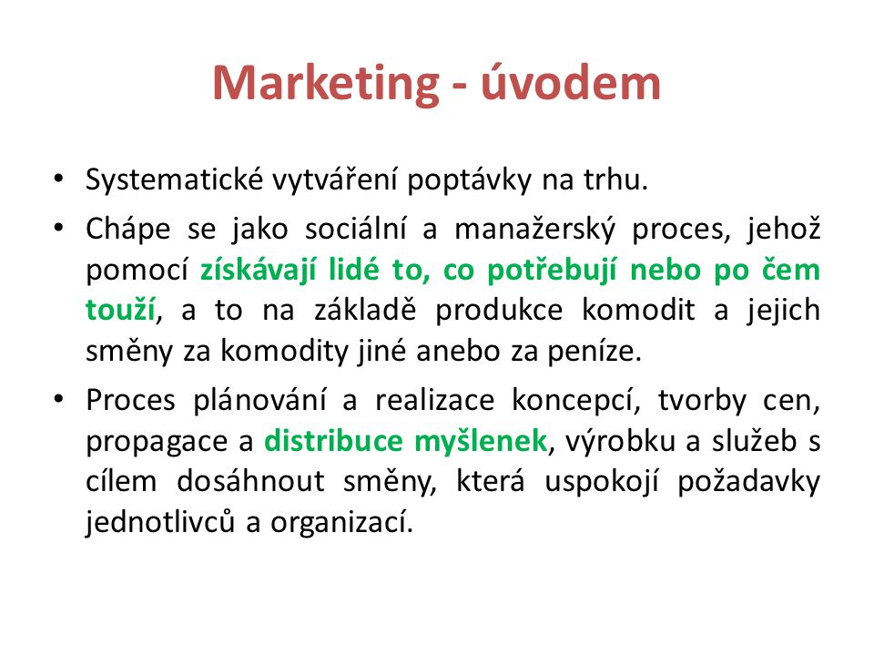 Marketing - úvodem Systematické vytváření poptávky na trhu.