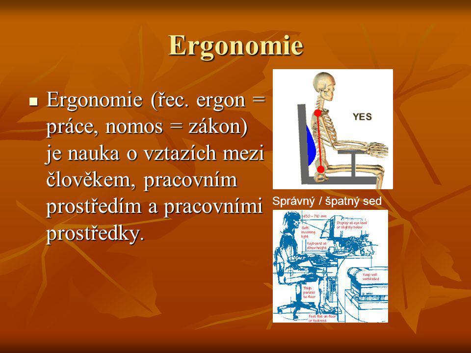 Ergonomie Ergonomie (řec. ergon = práce, nomos = zákon) je nauka o vztazích mezi člověkem, pracovním prostředím a pracovními prostředky.