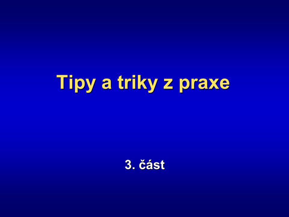 Tipy a triky z praxe 3. část