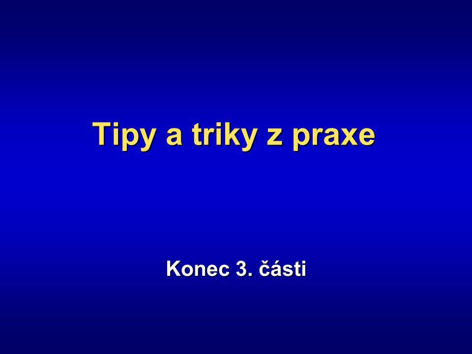 Tipy a triky z praxe Konec 3. části