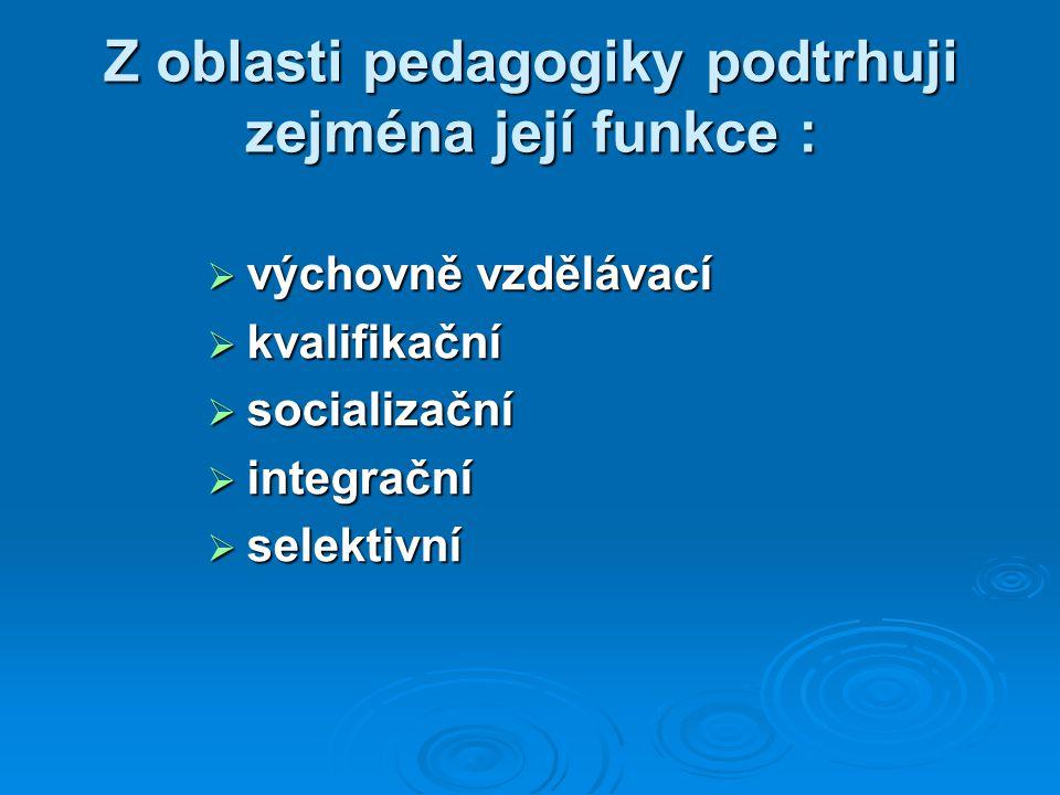 Z oblasti pedagogiky podtrhuji zejména její funkce :