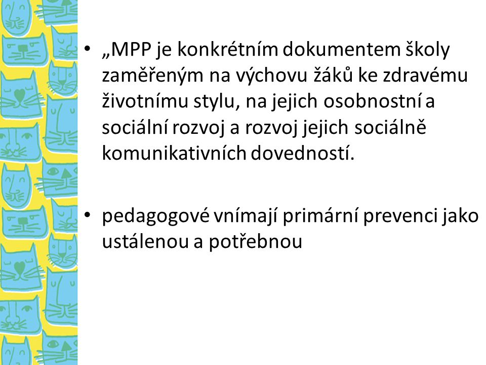 """""""MPP je konkrétním dokumentem školy zaměřeným na výchovu žáků ke zdravému životnímu stylu, na jejich osobnostní a sociální rozvoj a rozvoj jejich sociálně komunikativních dovedností."""