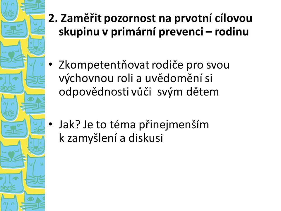 2. Zaměřit pozornost na prvotní cílovou skupinu v primární prevenci – rodinu