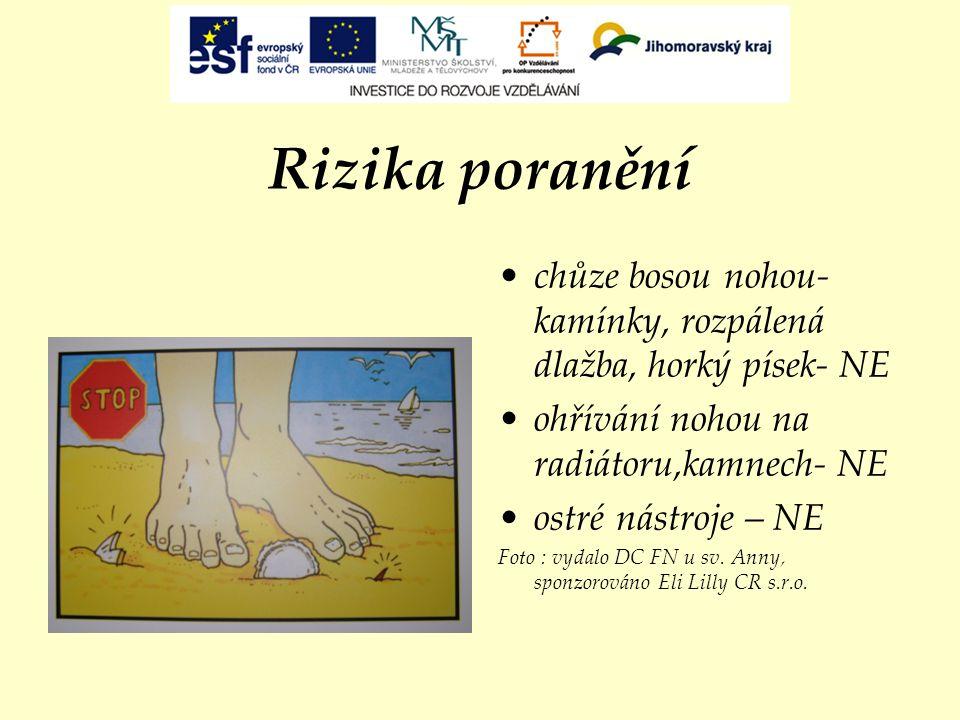 Rizika poranění chůze bosou nohou-kamínky, rozpálená dlažba, horký písek- NE. ohřívání nohou na radiátoru,kamnech- NE.