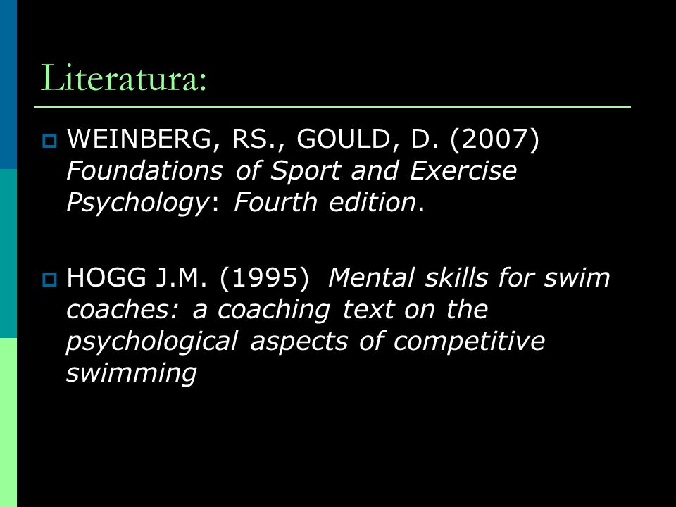 Literatura: WEINBERG, RS., GOULD, D. (2007) Foundations of Sport and Exercise Psychology: Fourth edition.
