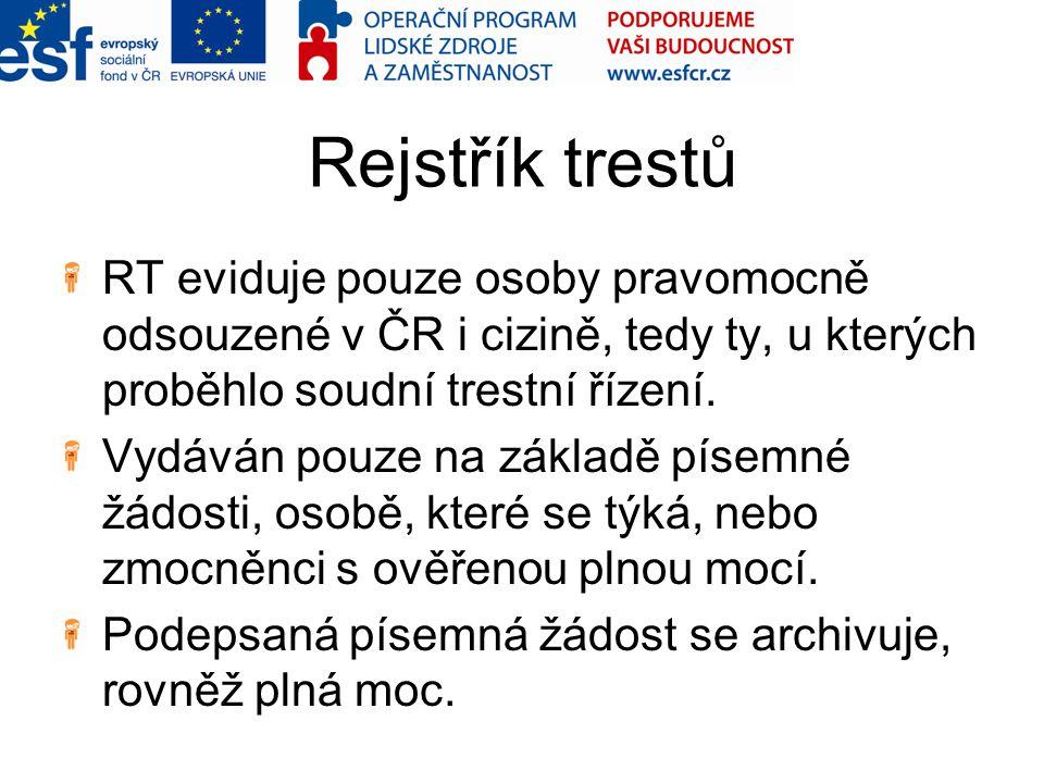 Rejstřík trestů RT eviduje pouze osoby pravomocně odsouzené v ČR i cizině, tedy ty, u kterých proběhlo soudní trestní řízení.
