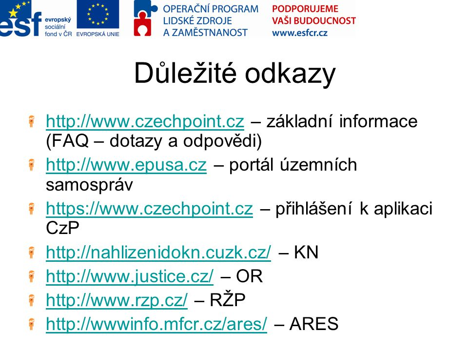 Důležité odkazy http://www.czechpoint.cz – základní informace (FAQ – dotazy a odpovědi) http://www.epusa.cz – portál územních samospráv.