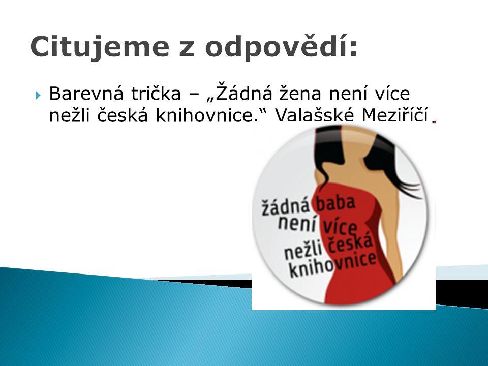 """Citujeme z odpovědí: Barevná trička – """"Žádná žena není více nežli česká knihovnice. Valašské Meziříčí."""