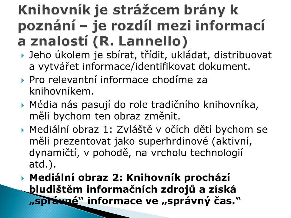 Knihovník je strážcem brány k poznání – je rozdíl mezi informací a znalostí (R. Lannello)