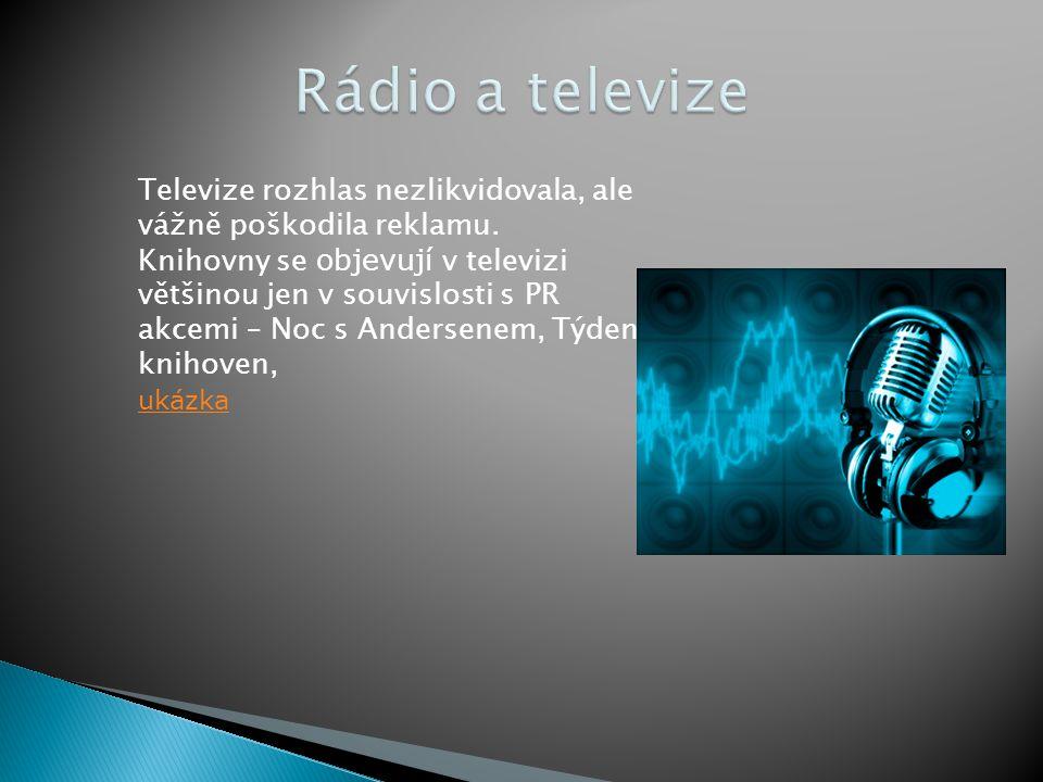 Rádio a televize Televize rozhlas nezlikvidovala, ale vážně poškodila reklamu.