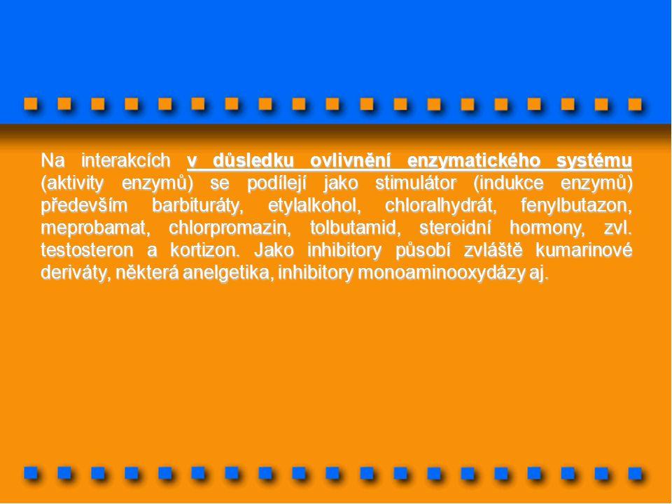 Na interakcích v důsledku ovlivnění enzymatického systému (aktivity enzymů) se podílejí jako stimulátor (indukce enzymů) především barbituráty, etylalkohol, chloralhydrát, fenylbutazon, meprobamat, chlorpromazin, tolbutamid, steroidní hormony, zvl.