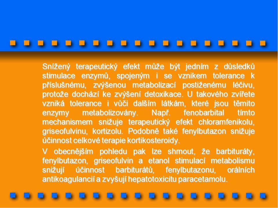 Snížený terapeutický efekt může být jedním z důsledků stimulace enzymů, spojeným i se vznikem tolerance k příslušnému, zvýšenou metabolizací postiženému léčivu, protože dochází ke zvýšení detoxikace. U takového zvířete vzniká tolerance i vůči dalším látkám, které jsou těmito enzymy metabolizovány. Např. fenobarbital tímto mechanismem snižuje terapeutický efekt chloramfenikolu, griseofulvinu, kortizolu. Podobně také fenylbutazon snižuje účinnost celkové terapie kortikosteroidy.