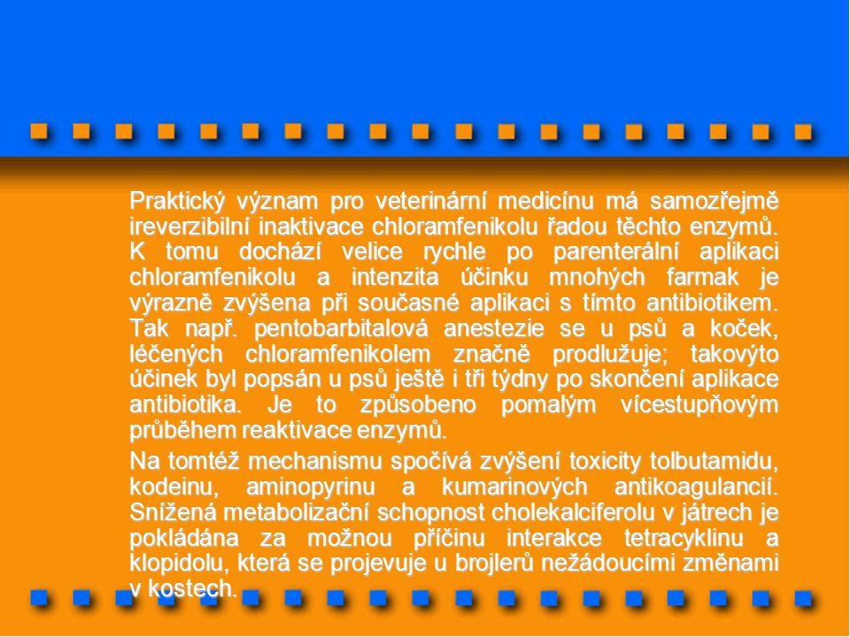 Praktický význam pro veterinární medicínu má samozřejmě ireverzibilní inaktivace chloramfenikolu řadou těchto enzymů. K tomu dochází velice rychle po parenterální aplikaci chloramfenikolu a intenzita účinku mnohých farmak je výrazně zvýšena při současné aplikaci s tímto antibiotikem. Tak např. pentobarbitalová anestezie se u psů a koček, léčených chloramfenikolem značně prodlužuje; takovýto účinek byl popsán u psů ještě i tři týdny po skončení aplikace antibiotika. Je to způsobeno pomalým vícestupňovým průběhem reaktivace enzymů.
