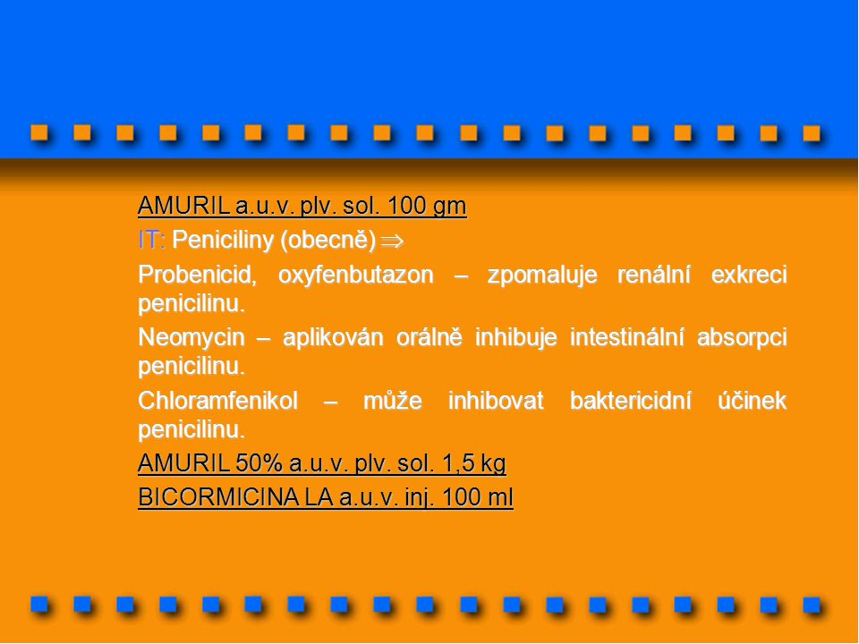 AMURIL a.u.v. plv. sol. 100 gm IT: Peniciliny (obecně)  Probenicid, oxyfenbutazon – zpomaluje renální exkreci penicilinu.