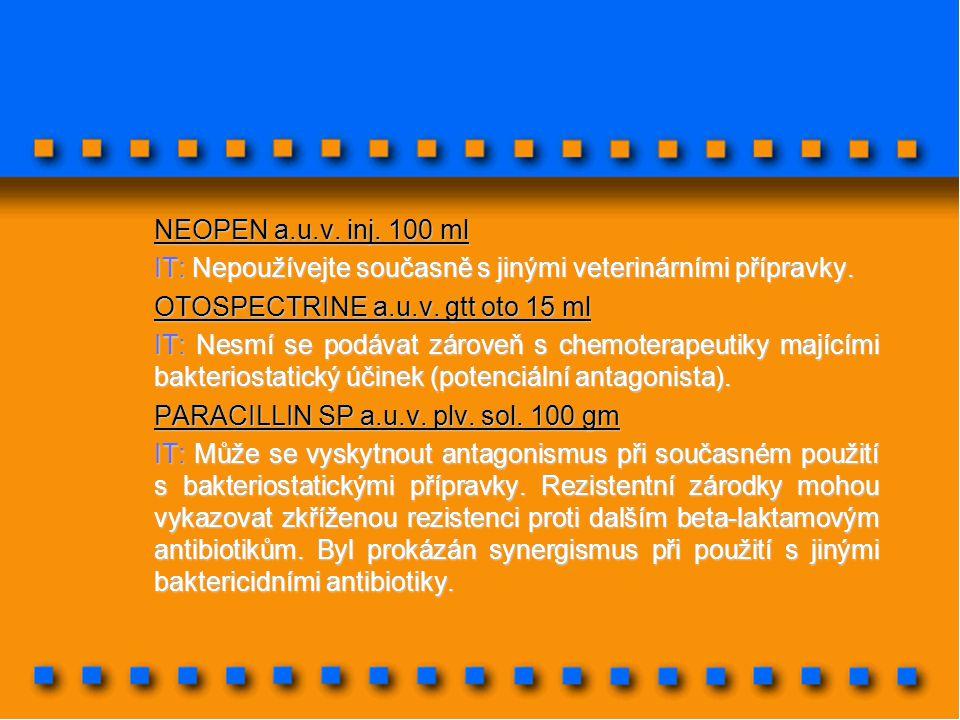 NEOPEN a.u.v. inj. 100 ml IT: Nepoužívejte současně s jinými veterinárními přípravky. OTOSPECTRINE a.u.v. gtt oto 15 ml.