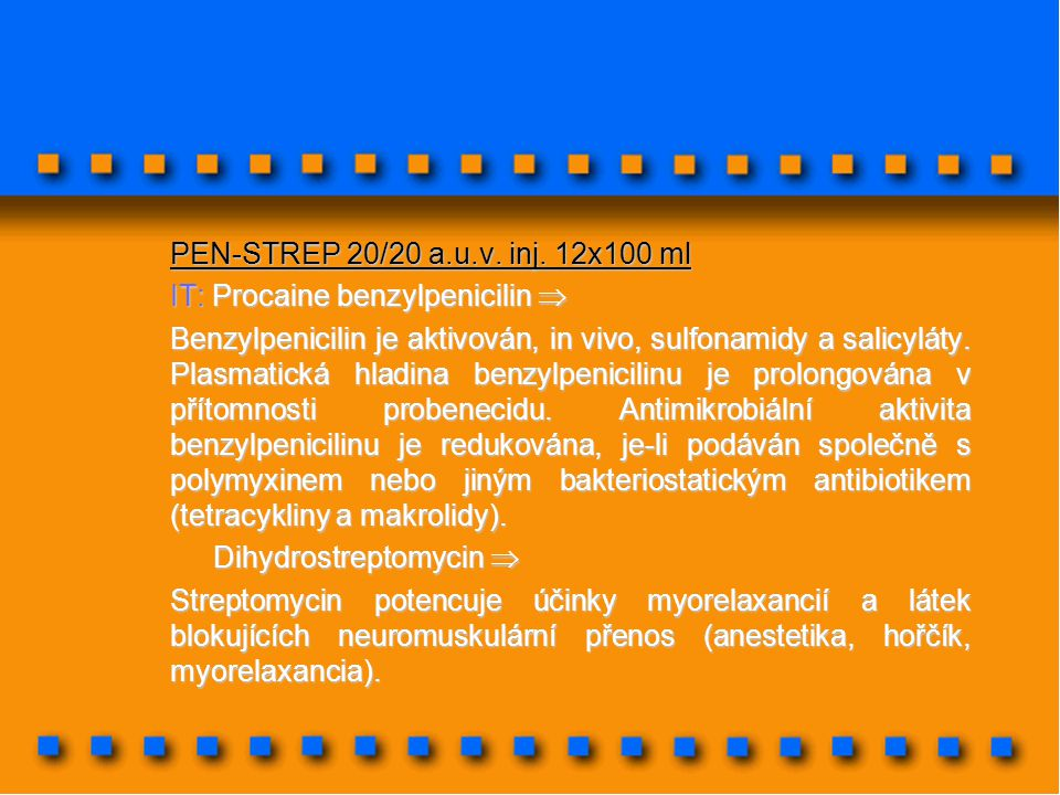 PEN-STREP 20/20 a.u.v. inj. 12x100 ml IT: Procaine benzylpenicilin 