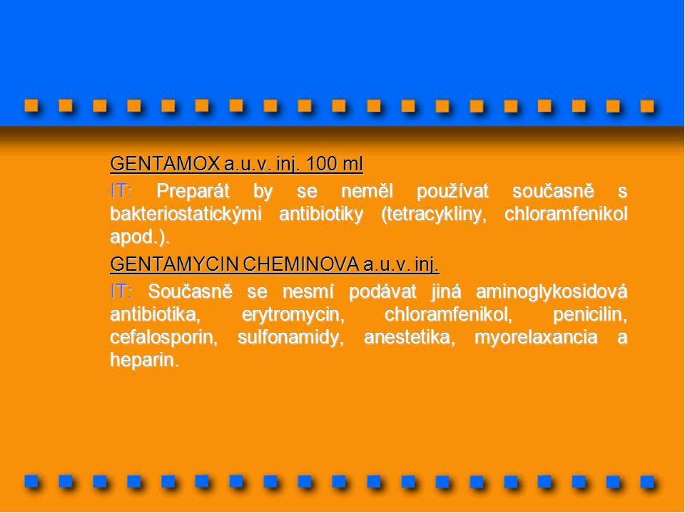 GENTAMOX a.u.v. inj. 100 ml IT: Preparát by se neměl používat současně s bakteriostatickými antibiotiky (tetracykliny, chloramfenikol apod.).