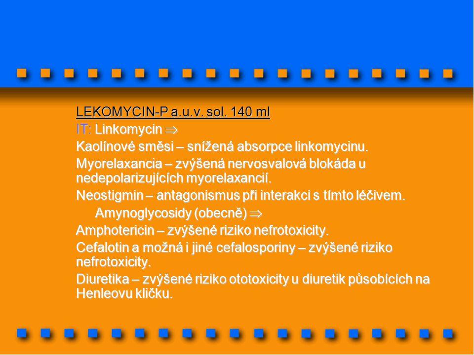 LEKOMYCIN-P a.u.v. sol. 140 ml IT: Linkomycin  Kaolínové směsi – snížená absorpce linkomycinu.