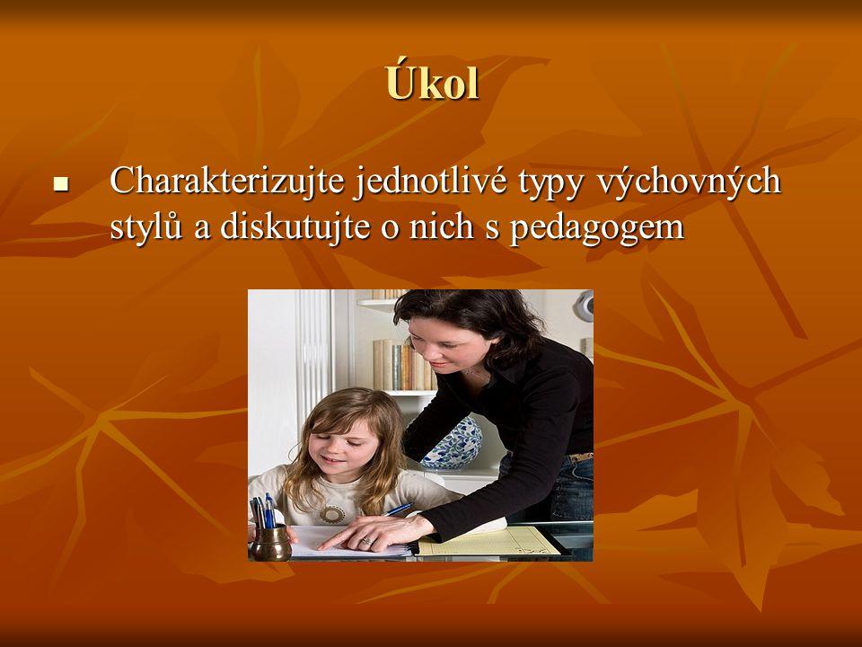 Úkol Charakterizujte jednotlivé typy výchovných stylů a diskutujte o nich s pedagogem