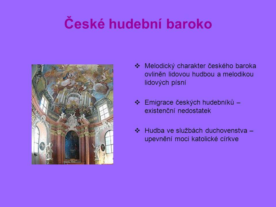 České hudební baroko Melodický charakter českého baroka ovliněn lidovou hudbou a melodikou lidových písní.
