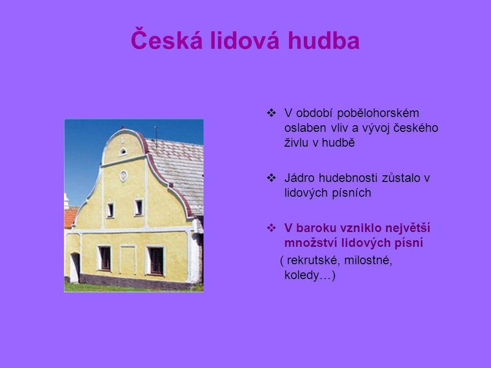 Česká lidová hudba V období pobělohorském oslaben vliv a vývoj českého živlu v hudbě. Jádro hudebnosti zůstalo v lidových písních.