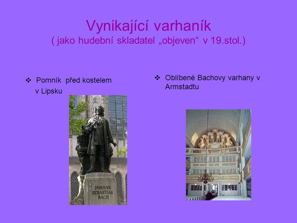 """Vynikající varhaník ( jako hudební skladatel """"objeven v 19.stol.)"""