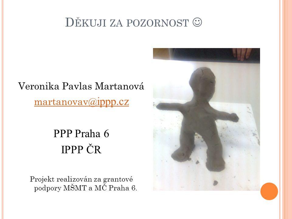 Děkuji za pozornost  PPP Praha 6 IPPP ČR Veronika Pavlas Martanová