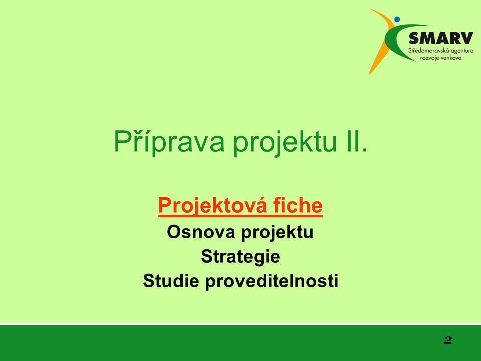 Projektová fiche Osnova projektu Strategie Studie proveditelnosti