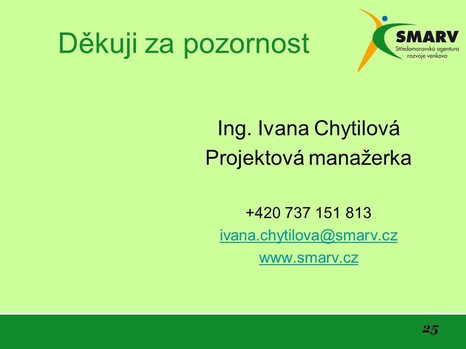 Děkuji za pozornost Ing. Ivana Chytilová Projektová manažerka