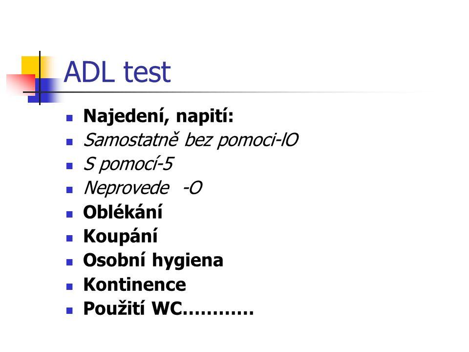 ADL test Najedení, napití: Samostatně bez pomoci-lO S pomocí-5
