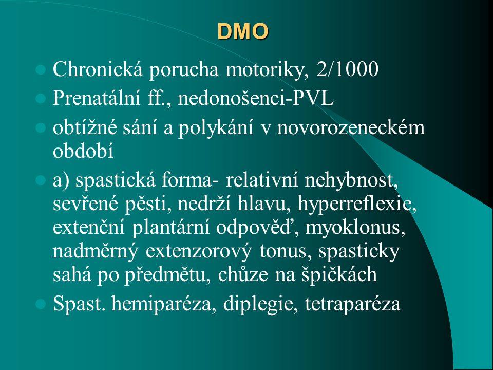 DMO Chronická porucha motoriky, 2/1000. Prenatální ff., nedonošenci-PVL. obtížné sání a polykání v novorozeneckém období.