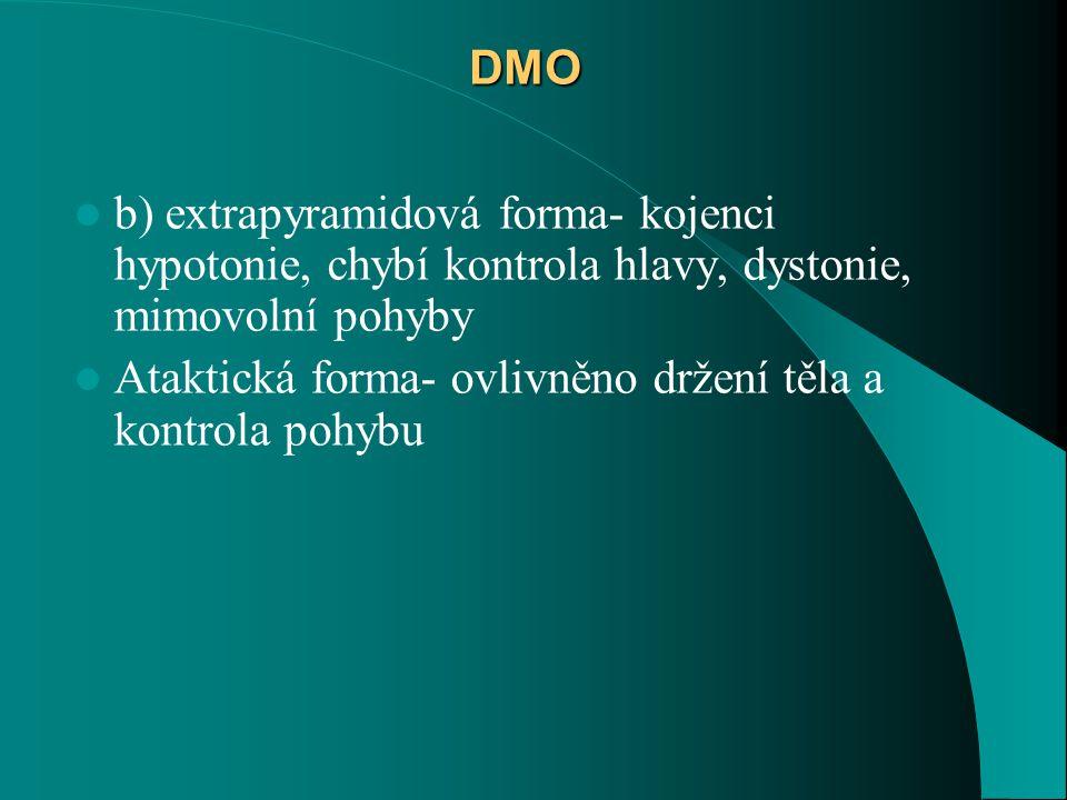 DMO b) extrapyramidová forma- kojenci hypotonie, chybí kontrola hlavy, dystonie, mimovolní pohyby.