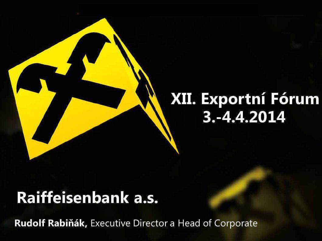 XII. Exportní Fórum 3.-4.4.2014 Raiffeisenbank a.s.