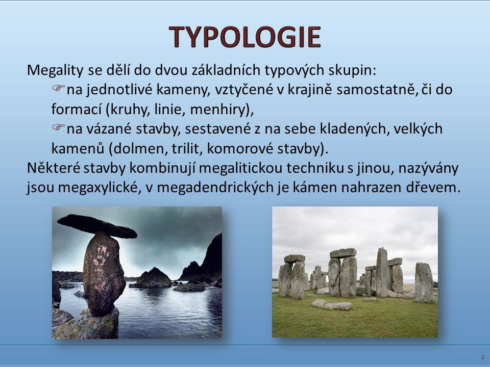 TYPOLOGIE Megality se dělí do dvou základních typových skupin: