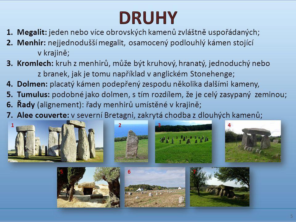 DRUHY 1. Megalit: jeden nebo více obrovských kamenů zvláštně uspořádaných;
